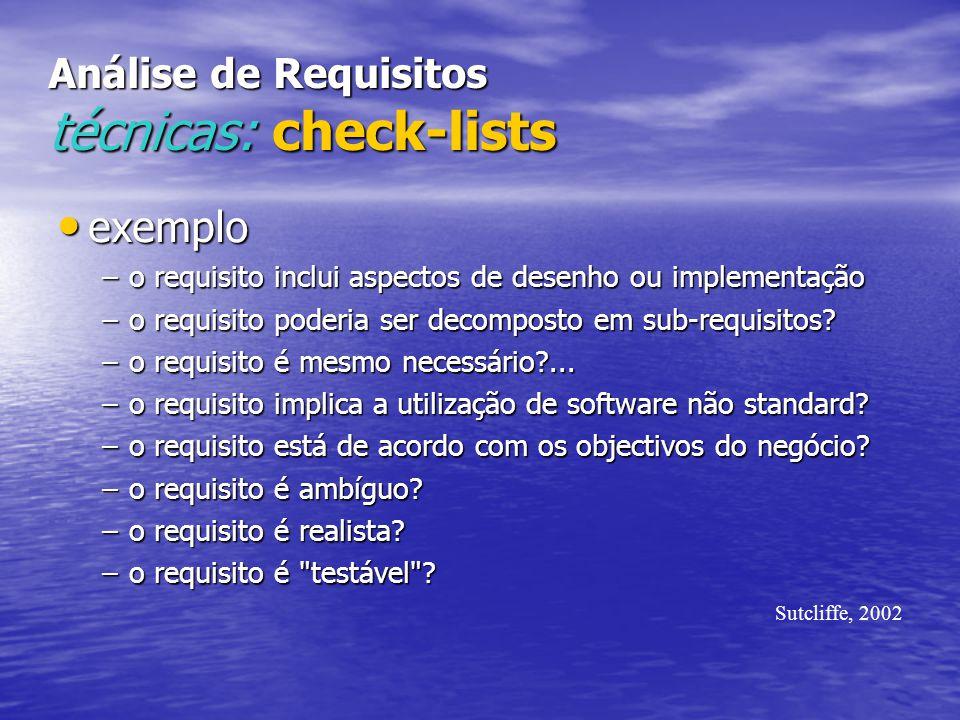 Análise de Requisitos técnicas: check-lists exemplo exemplo –o requisito inclui aspectos de desenho ou implementação –o requisito poderia ser decomposto em sub-requisitos.