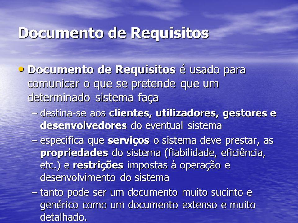 Documento de Requisitos Documento de Requisitos é usado para comunicar o que se pretende que um determinado sistema faça Documento de Requisitos é usado para comunicar o que se pretende que um determinado sistema faça –destina-se aos clientes, utilizadores, gestores e desenvolvedores do eventual sistema –especifica que serviços o sistema deve prestar, as propriedades do sistema (fiabilidade, eficiência, etc.) e restrições impostas à operação e desenvolvimento do sistema –tanto pode ser um documento muito sucinto e genérico como um documento extenso e muito detalhado.