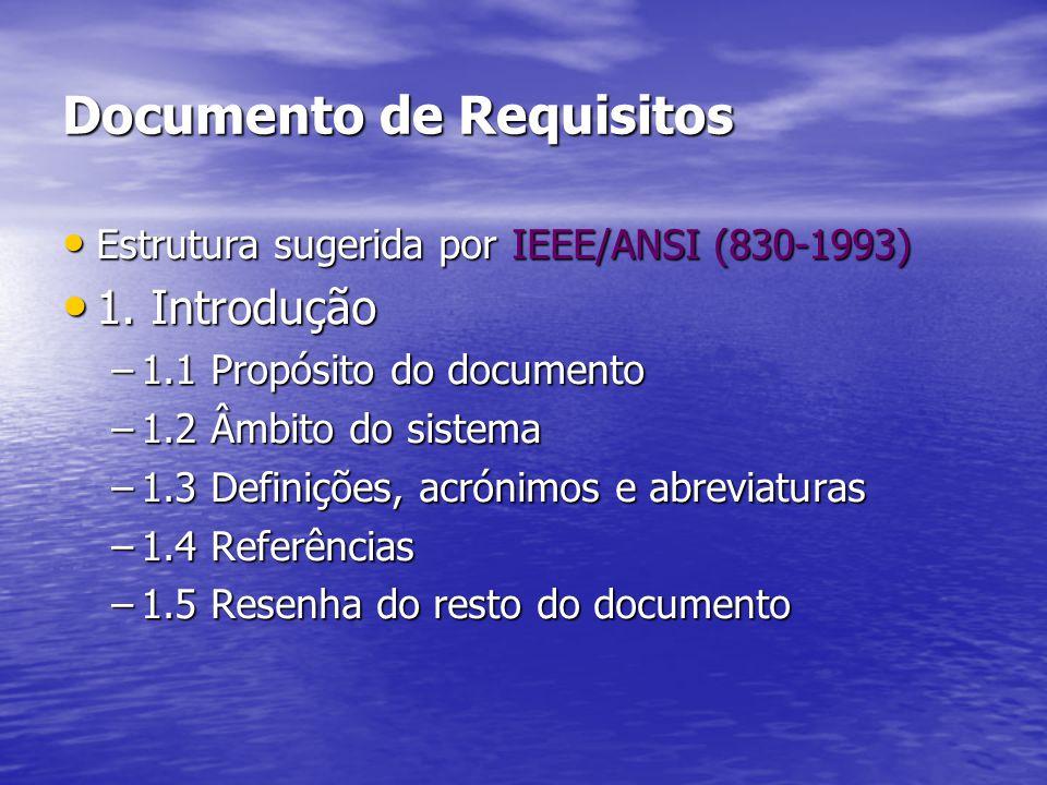 Documento de Requisitos Estrutura sugerida por IEEE/ANSI (830-1993) Estrutura sugerida por IEEE/ANSI (830-1993) 1. Introdução 1. Introdução –1.1 Propó