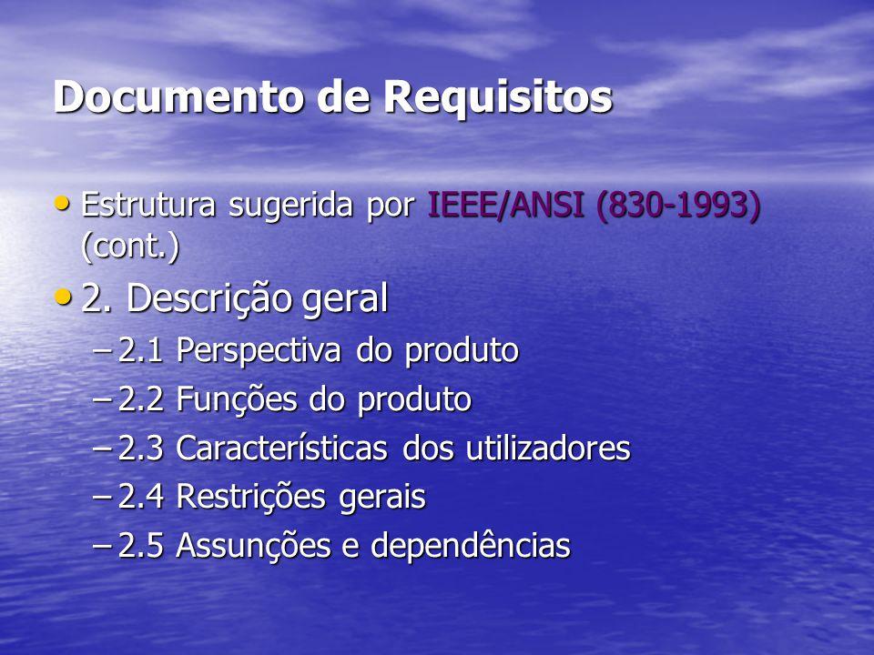 Documento de Requisitos Estrutura sugerida por IEEE/ANSI (830-1993) (cont.) Estrutura sugerida por IEEE/ANSI (830-1993) (cont.) 2. Descrição geral 2.
