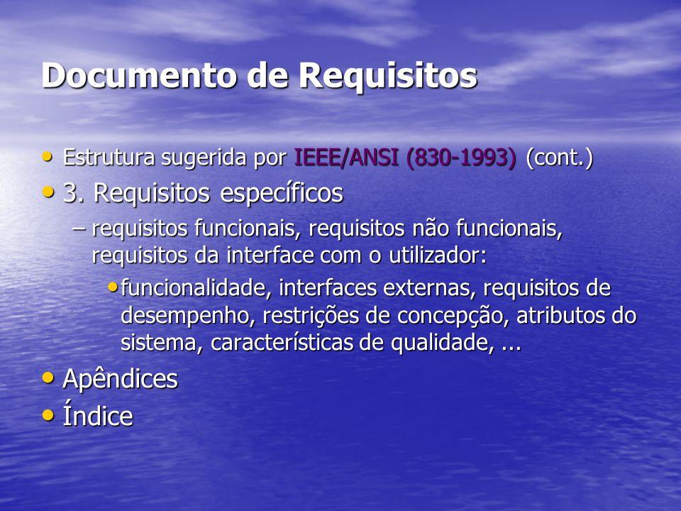 Documento de Requisitos Estrutura sugerida por IEEE/ANSI (830-1993) (cont.) Estrutura sugerida por IEEE/ANSI (830-1993) (cont.) 3. Requisitos específi