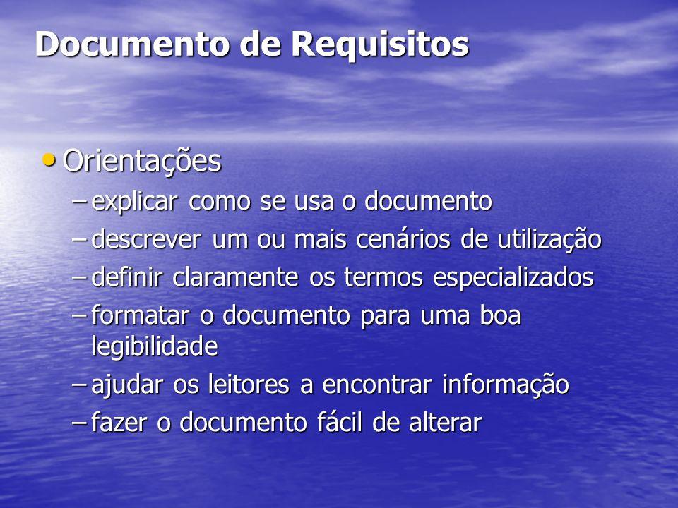 Documento de Requisitos Orientações Orientações –explicar como se usa o documento –descrever um ou mais cenários de utilização –definir claramente os termos especializados –formatar o documento para uma boa legibilidade –ajudar os leitores a encontrar informação –fazer o documento fácil de alterar