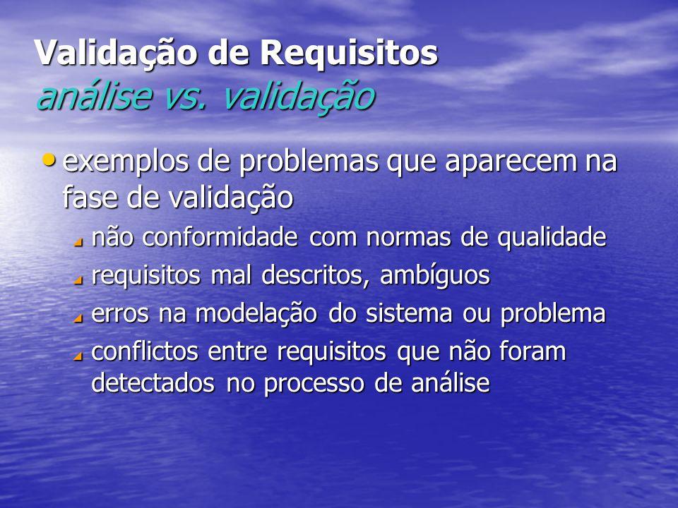 Validação de Requisitos análise vs. validação exemplos de problemas que aparecem na fase de validação exemplos de problemas que aparecem na fase de va