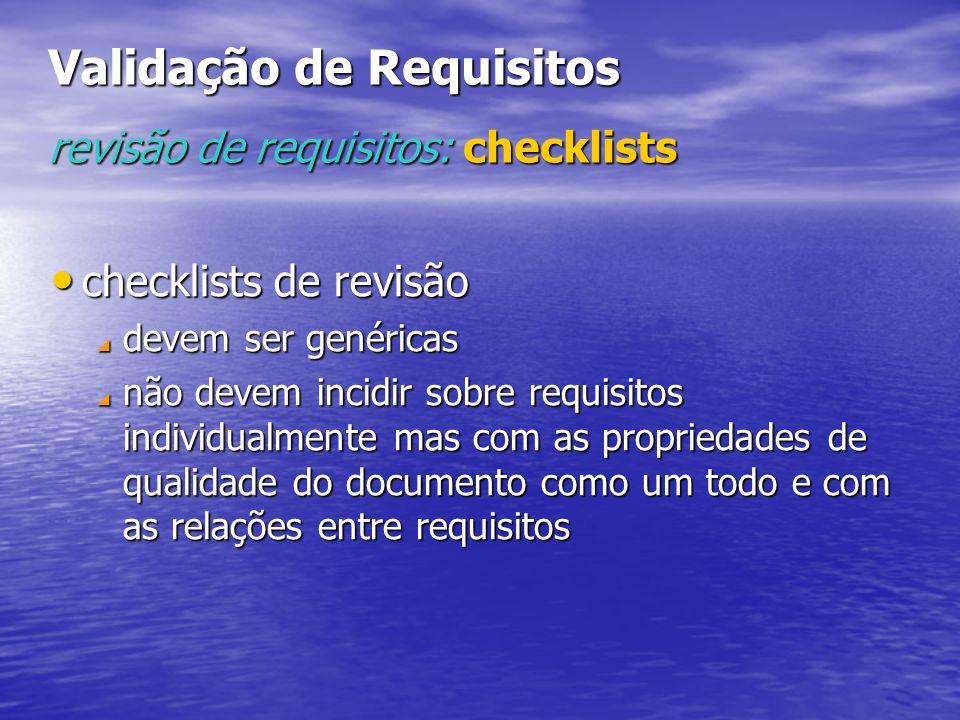 Validação de Requisitos revisão de requisitos: checklists checklists de revisão checklists de revisão  devem ser genéricas  não devem incidir sobre requisitos individualmente mas com as propriedades de qualidade do documento como um todo e com as relações entre requisitos