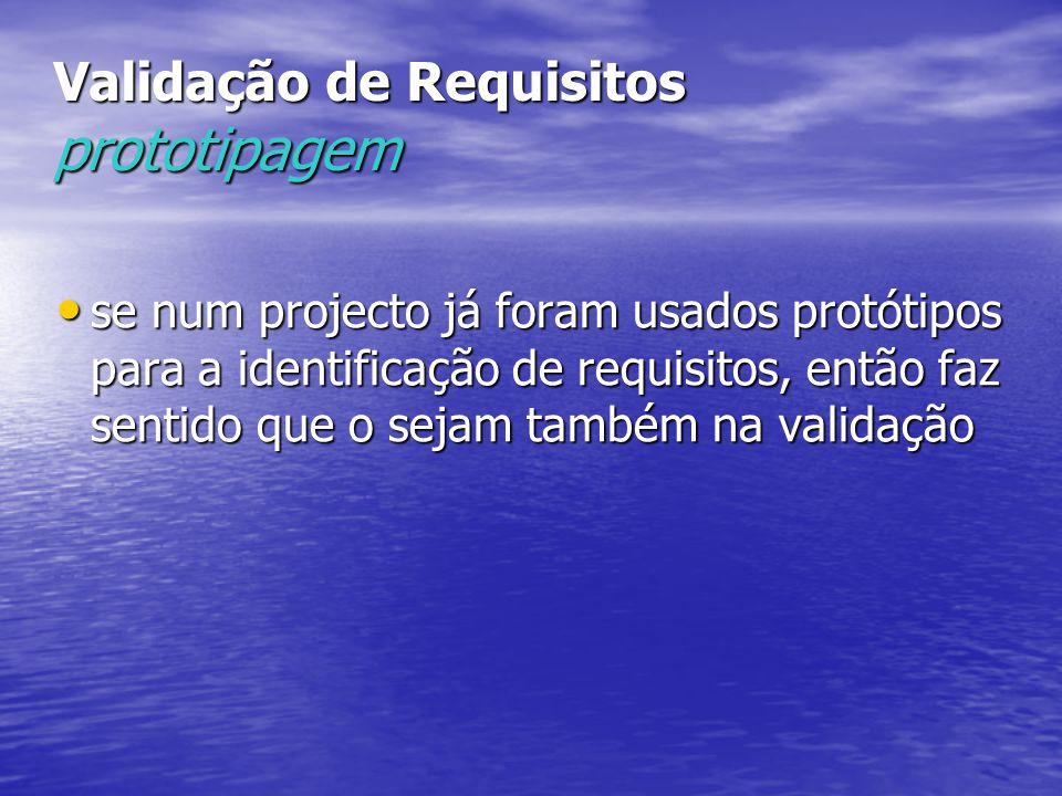 Validação de Requisitos prototipagem se num projecto já foram usados protótipos para a identificação de requisitos, então faz sentido que o sejam também na validação se num projecto já foram usados protótipos para a identificação de requisitos, então faz sentido que o sejam também na validação