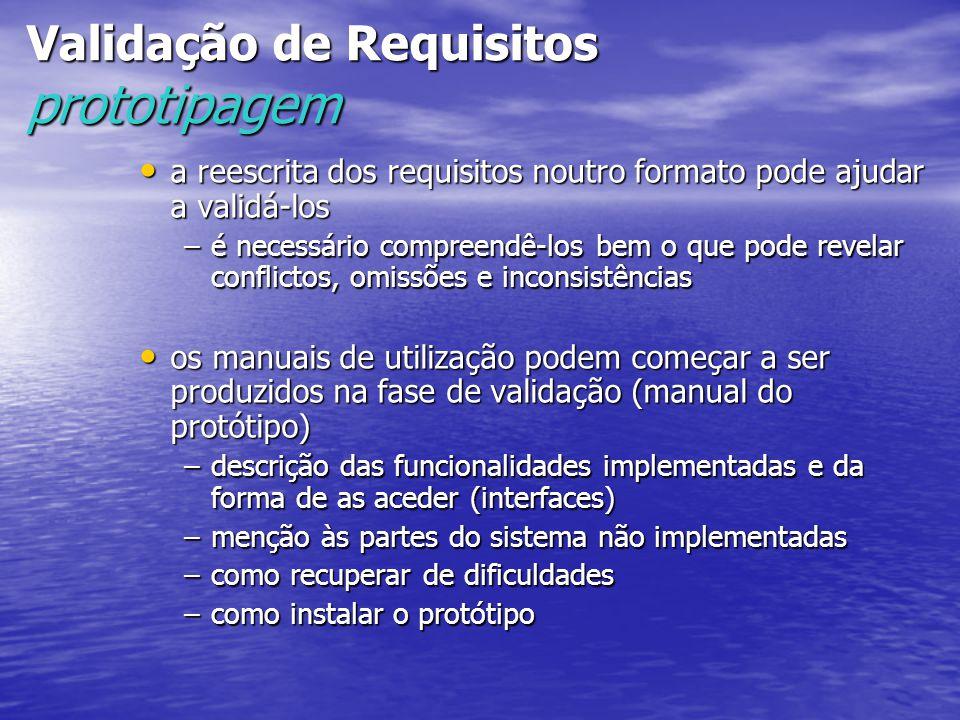 Validação de Requisitos prototipagem a reescrita dos requisitos noutro formato pode ajudar a validá-los a reescrita dos requisitos noutro formato pode