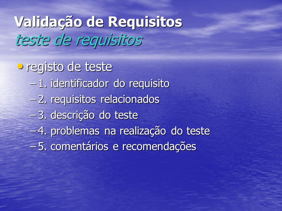 Validação de Requisitos teste de requisitos registo de teste registo de teste –1. identificador do requisito –2. requisitos relacionados –3. descrição