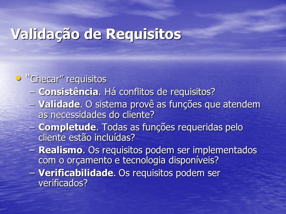 """Validação de Requisitos """" Checar"""" requisitos """" Checar"""" requisitos –Consistência. Há conflitos de requisitos? –Validade. O sistema provê as funções que"""