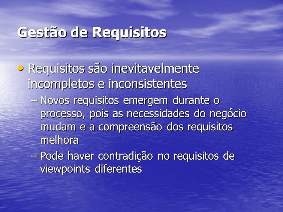 Gestão de Requisitos Requisitos são inevitavelmente incompletos e inconsistentes Requisitos são inevitavelmente incompletos e inconsistentes –Novos re
