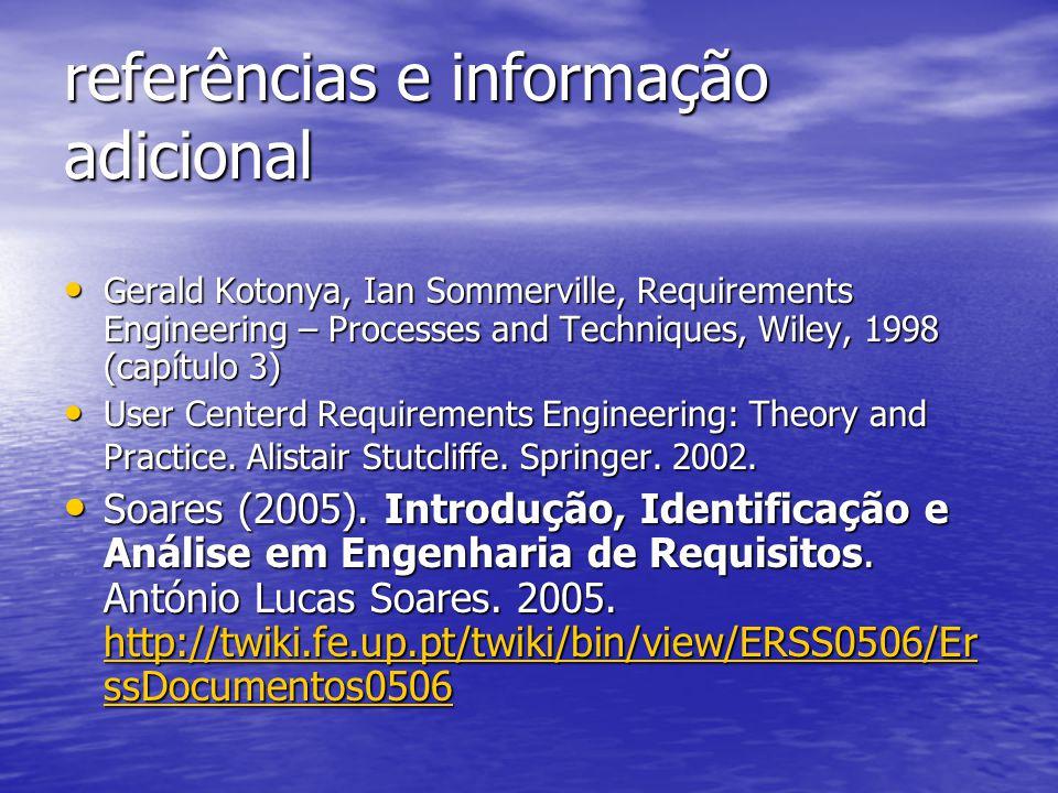 referências e informação adicional Gerald Kotonya, Ian Sommerville, Requirements Engineering – Processes and Techniques, Wiley, 1998 (capítulo 3) Gera
