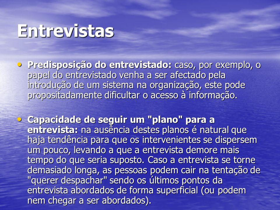Entrevistas Predisposição do entrevistado: caso, por exemplo, o papel do entrevistado venha a ser afectado pela introdução de um sistema na organizaçã