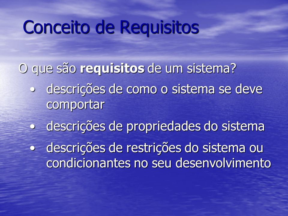 Conceito de Requisitos O que são requisitos de um sistema? O que são requisitos de um sistema? descrições de como o sistema se deve comportardescriçõe