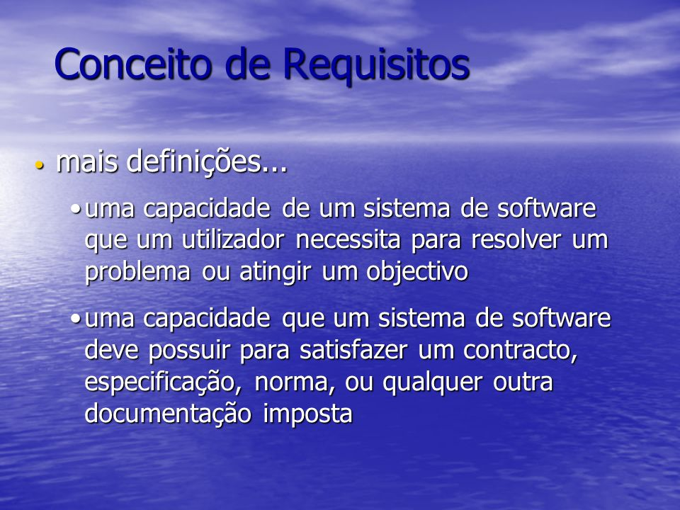 Conceito de Requisitos mais definições... mais definições... uma capacidade de um sistema de software que um utilizador necessita para resolver um pro