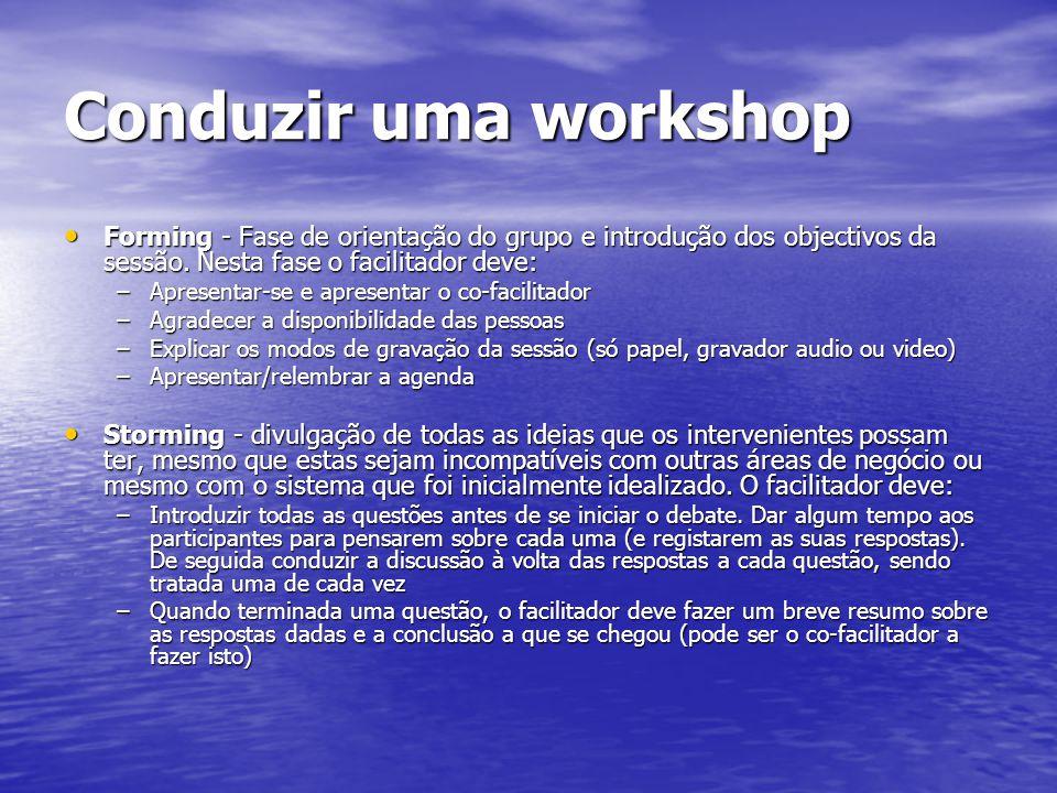 Conduzir uma workshop Forming - Fase de orientação do grupo e introdução dos objectivos da sessão. Nesta fase o facilitador deve: Forming - Fase de or