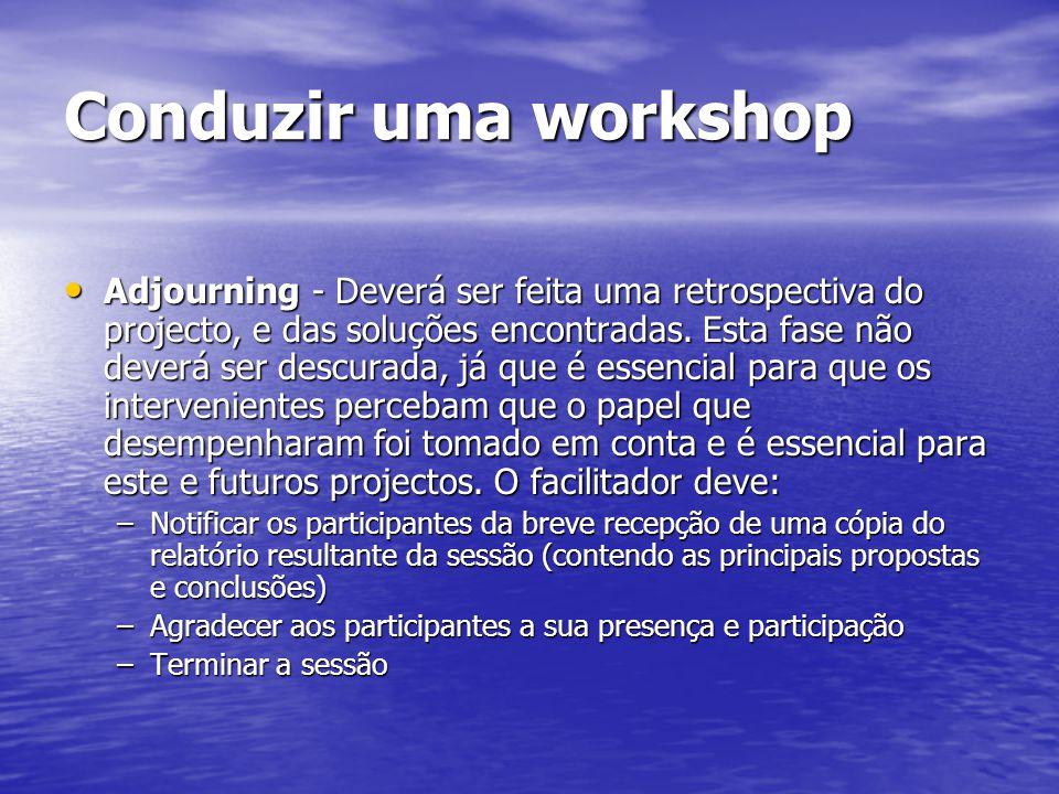 Conduzir uma workshop Adjourning - Deverá ser feita uma retrospectiva do projecto, e das soluções encontradas. Esta fase não deverá ser descurada, já