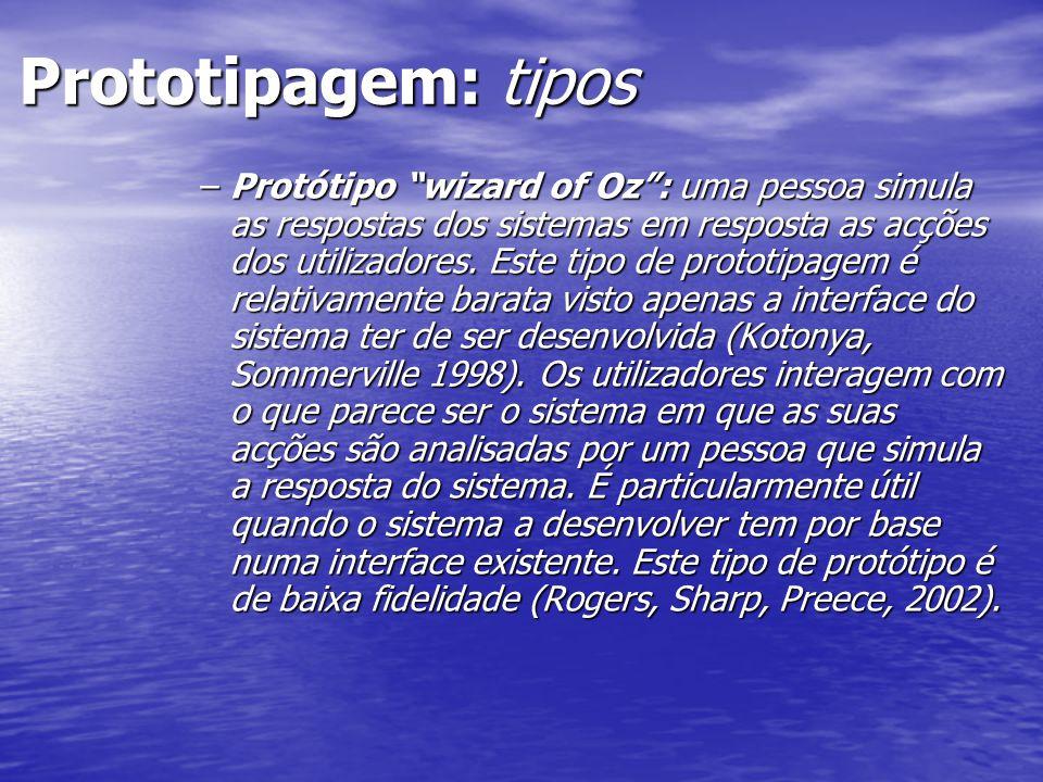 Prototipagem: tipos Prototipagem: tipos –Protótipo wizard of Oz : uma pessoa simula as respostas dos sistemas em resposta as acções dos utilizadores.