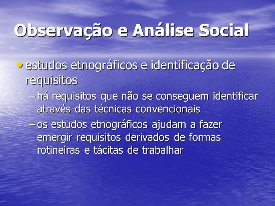 Observação e Análise Social estudos etnográficos e identificação de requisitos estudos etnográficos e identificação de requisitos –há requisitos que n