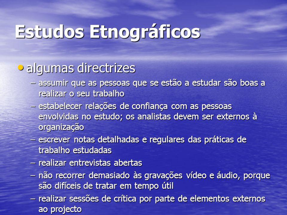 Estudos Etnográficos algumas directrizes algumas directrizes –assumir que as pessoas que se estão a estudar são boas a realizar o seu trabalho –estabe