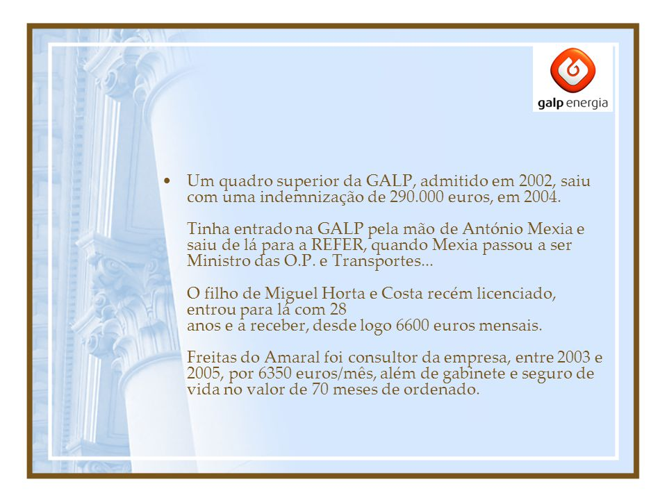 Um quadro superior da GALP, admitido em 2002, saiu com uma indemnização de 290.000 euros, em 2004.