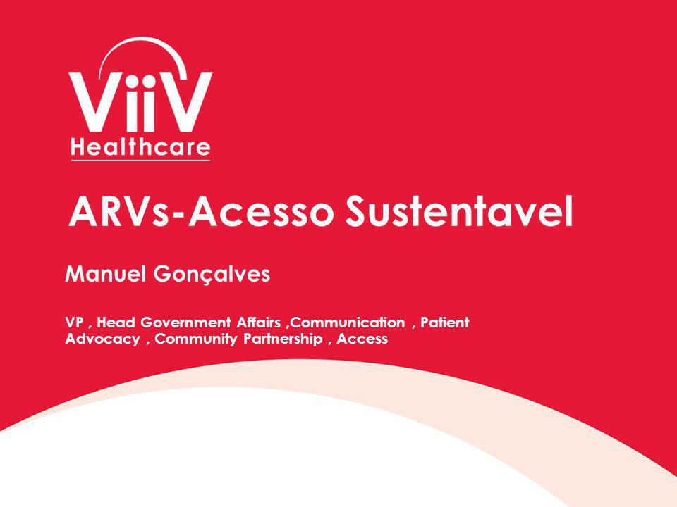 ARVs-Acesso Sustentavel Manuel Gonçalves VP, Head Government Affairs,Communication, Patient Advocacy, Community Partnership, Access
