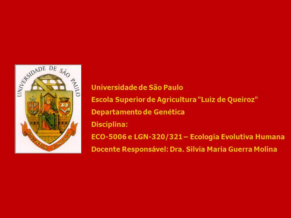 Universidade de São Paulo Escola Superior de Agricultura Luiz de Queiroz Departamento de Genética Disciplina: ECO-5006 e LGN-320/321 – Ecologia Evolutiva Humana Docente Responsável: Dra.