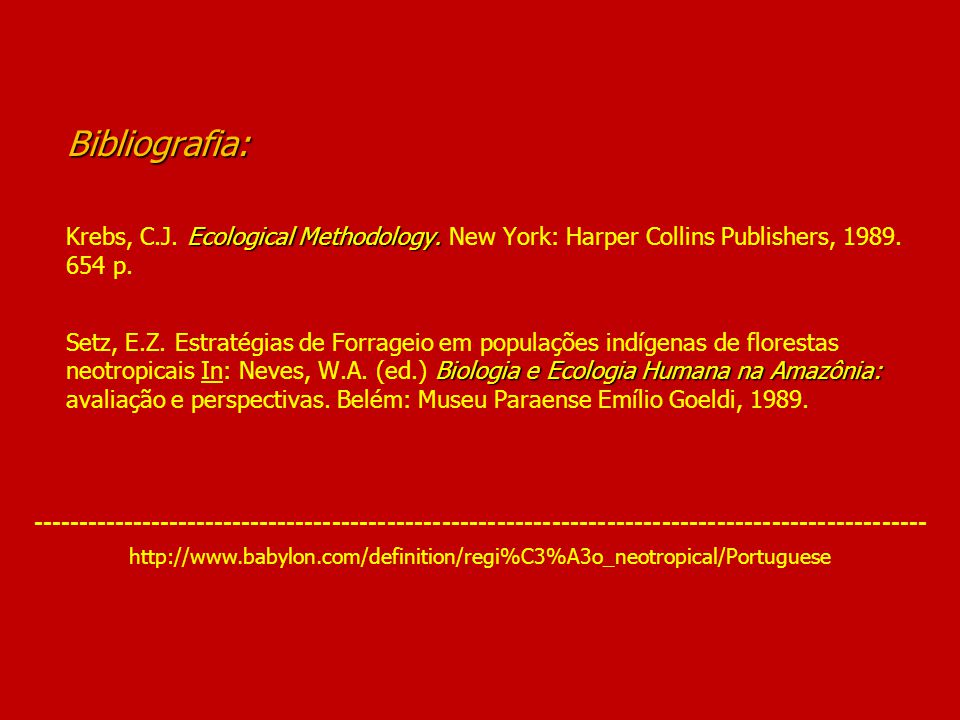Bibliografia: Ecological Methodology. Biologia e Ecologia Humana na Amazônia: Bibliografia: Krebs, C.J. Ecological Methodology. New York: Harper Colli