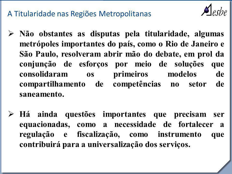 RRe A Titularidade nas Regiões Metropolitanas  Não obstantes as disputas pela titularidade, algumas metrópoles importantes do país, como o Rio de Jan