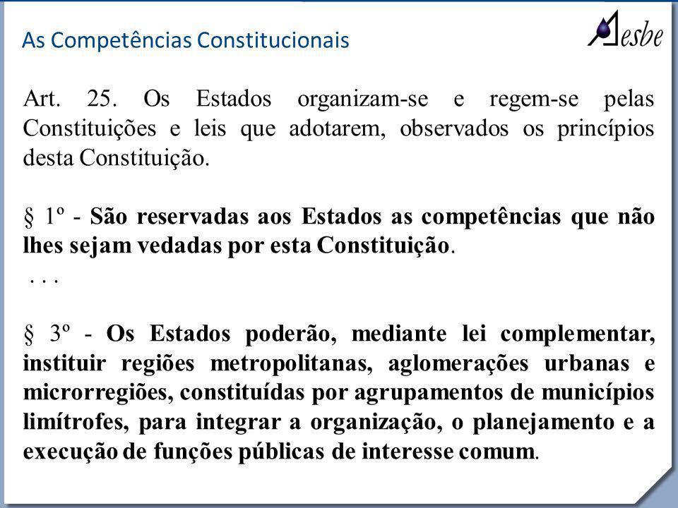 RRe As Competências Constitucionais Art. 25. Os Estados organizam-se e regem-se pelas Constituições e leis que adotarem, observados os princípios dest