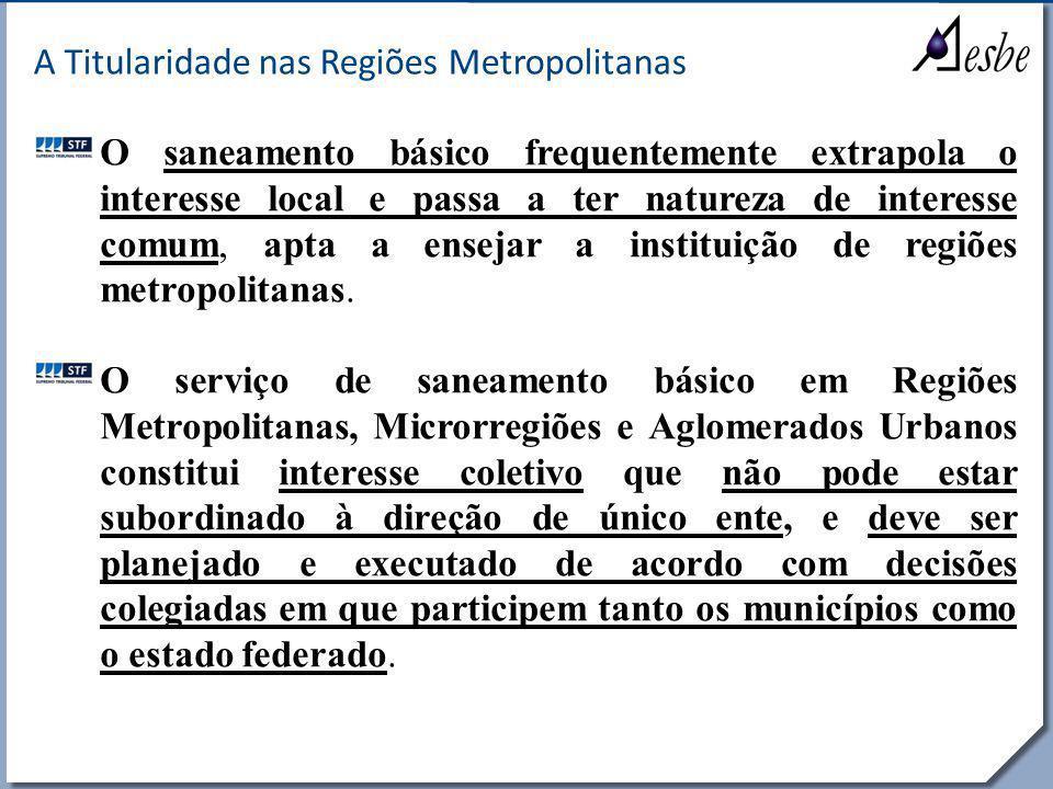 RRe A Titularidade nas Regiões Metropolitanas O saneamento básico frequentemente extrapola o interesse local e passa a ter natureza de interesse comum