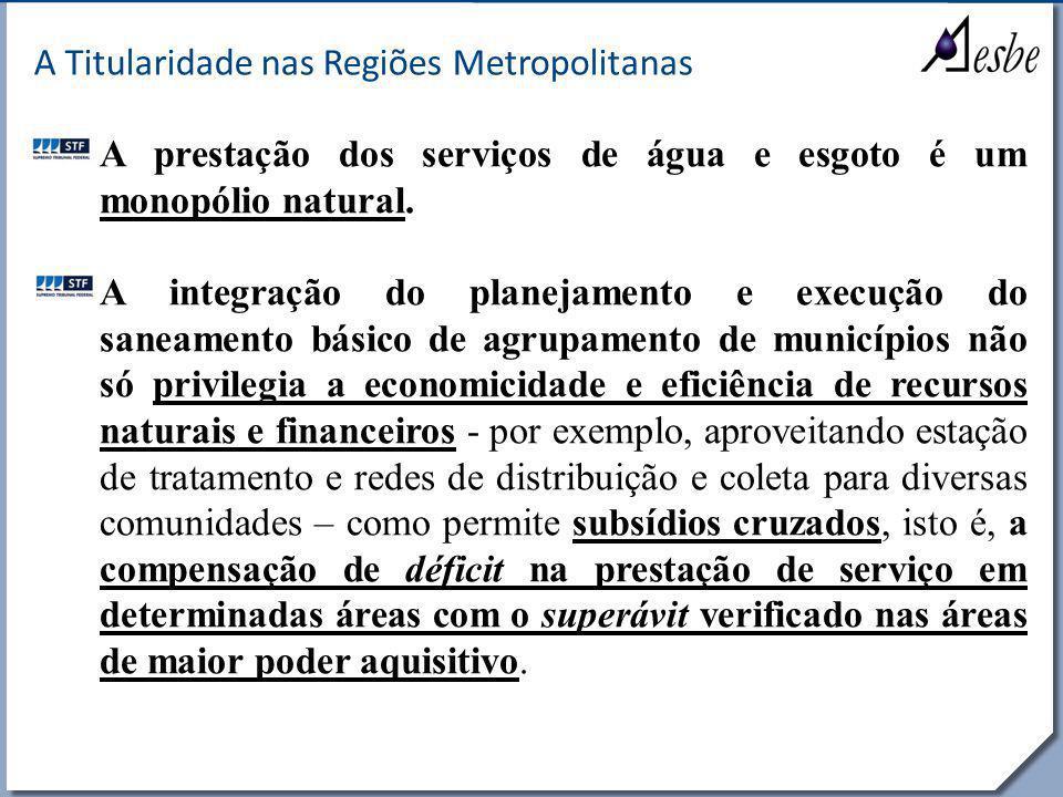 RRe A Titularidade nas Regiões Metropolitanas A prestação dos serviços de água e esgoto é um monopólio natural. A integração do planejamento e execuçã