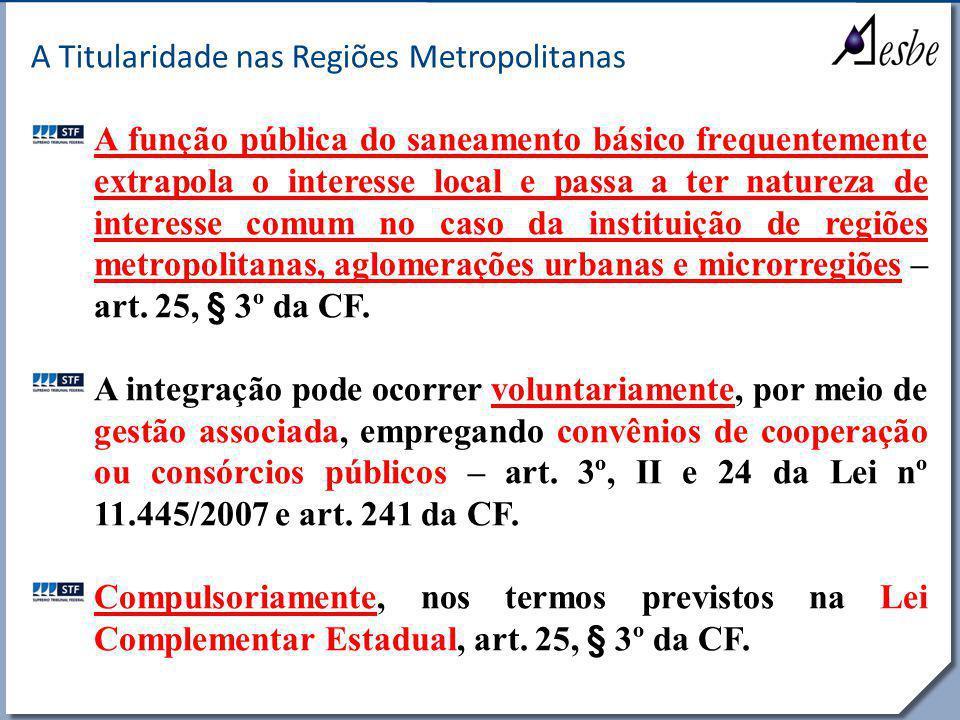 RRe A Titularidade nas Regiões Metropolitanas A função pública do saneamento básico frequentemente extrapola o interesse local e passa a ter natureza