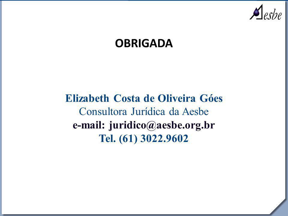 RRe OBRIGADA Elizabeth Costa de Oliveira Góes Consultora Jurídica da Aesbe e-mail: juridico@aesbe.org.br Tel. (61) 3022.9602
