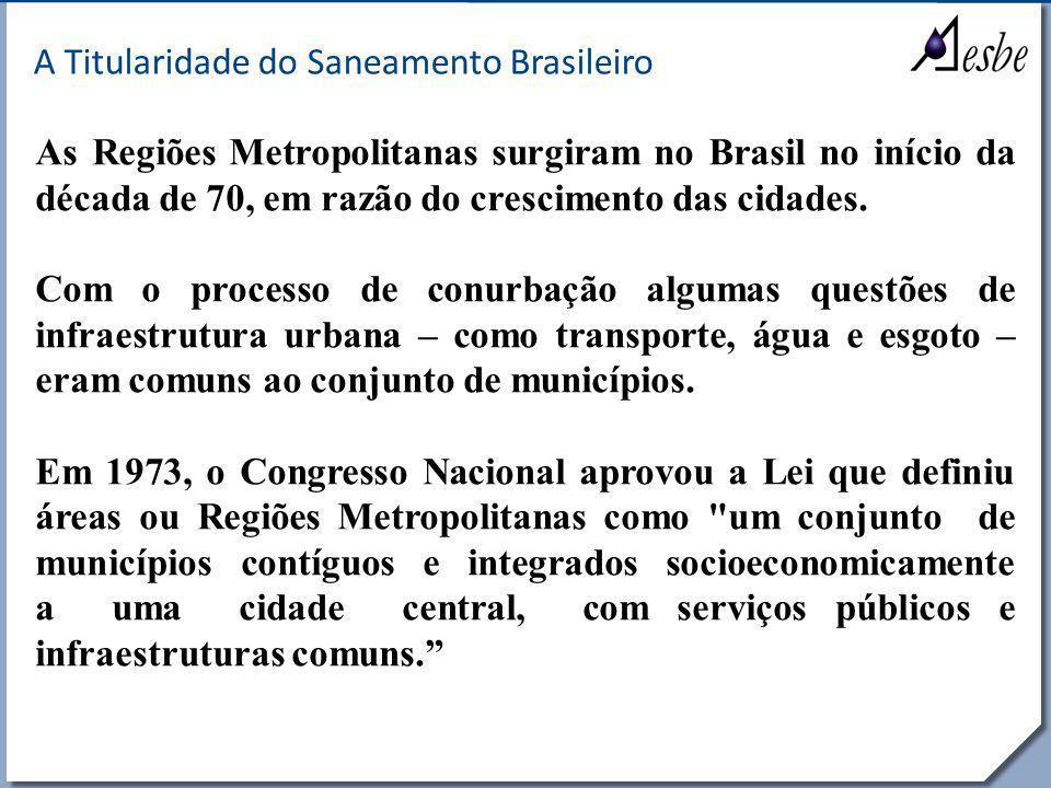 RRe A Titularidade do Saneamento Brasileiro As Regiões Metropolitanas surgiram no Brasil no início da década de 70, em razão do crescimento das cidade