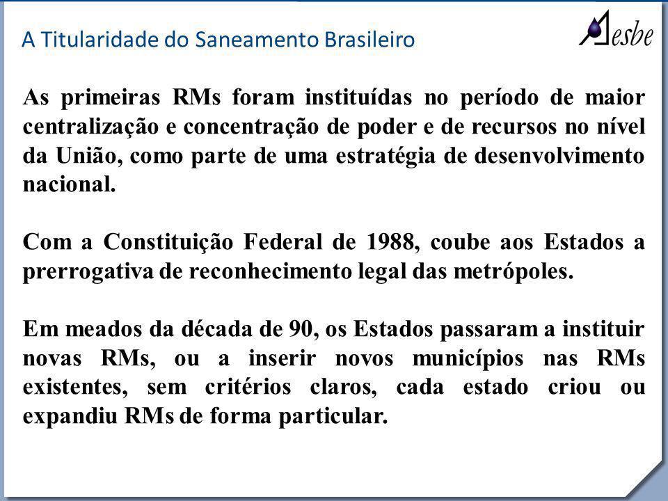 RRe A Titularidade do Saneamento Brasileiro As primeiras RMs foram instituídas no período de maior centralização e concentração de poder e de recursos