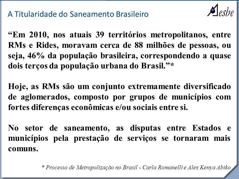 """RRe A Titularidade do Saneamento Brasileiro """"Em 2010, nos atuais 39 territórios metropolitanos, entre RMs e Rides, moravam cerca de 88 milhões de pess"""