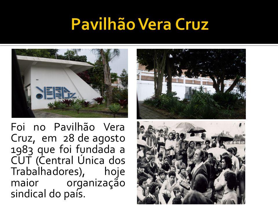 Foi no Pavilhão Vera Cruz, em 28 de agosto 1983 que foi fundada a CUT (Central Única dos Trabalhadores), hoje maior organização sindical do país.