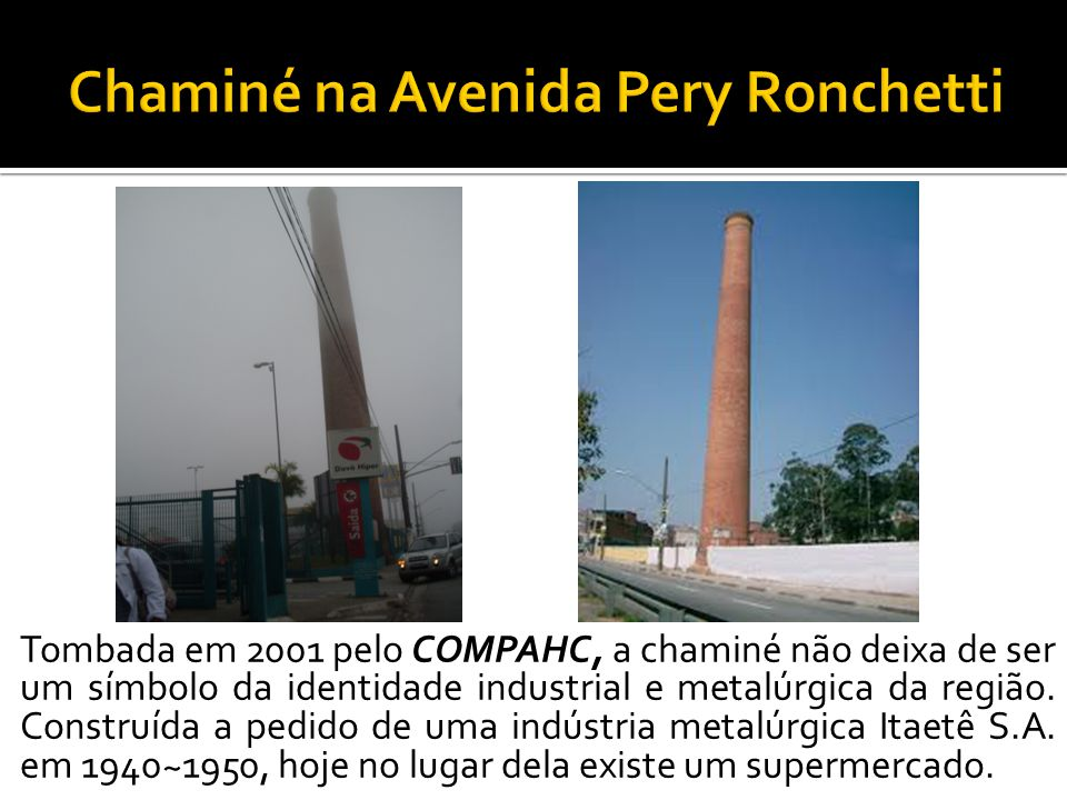 Tombada em 2001 pelo COMPAHC, a chaminé não deixa de ser um símbolo da identidade industrial e metalúrgica da região.