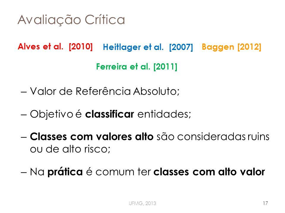 Avaliação Crítica – Valor de Referência Absoluto; – Objetivo é classificar entidades; – Classes com valores alto são consideradas ruins ou de alto risco; – Na prática é comum ter classes com alto valor UFMG, 201317 Ferreira et al.