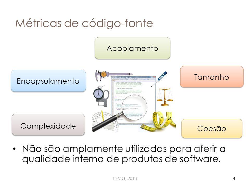 Métricas de código-fonte UFMG, 20134 Acoplamento Coesão Complexidade Tamanho Encapsulamento Não são amplamente utilizadas para aferir a qualidade interna de produtos de software.