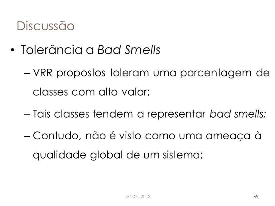 Discussão UFMG, 201369 Tolerância a Bad Smells – VRR propostos toleram uma porcentagem de classes com alto valor; – Tais classes tendem a representar bad smells; – Contudo, não é visto como uma ameaça à qualidade global de um sistema;