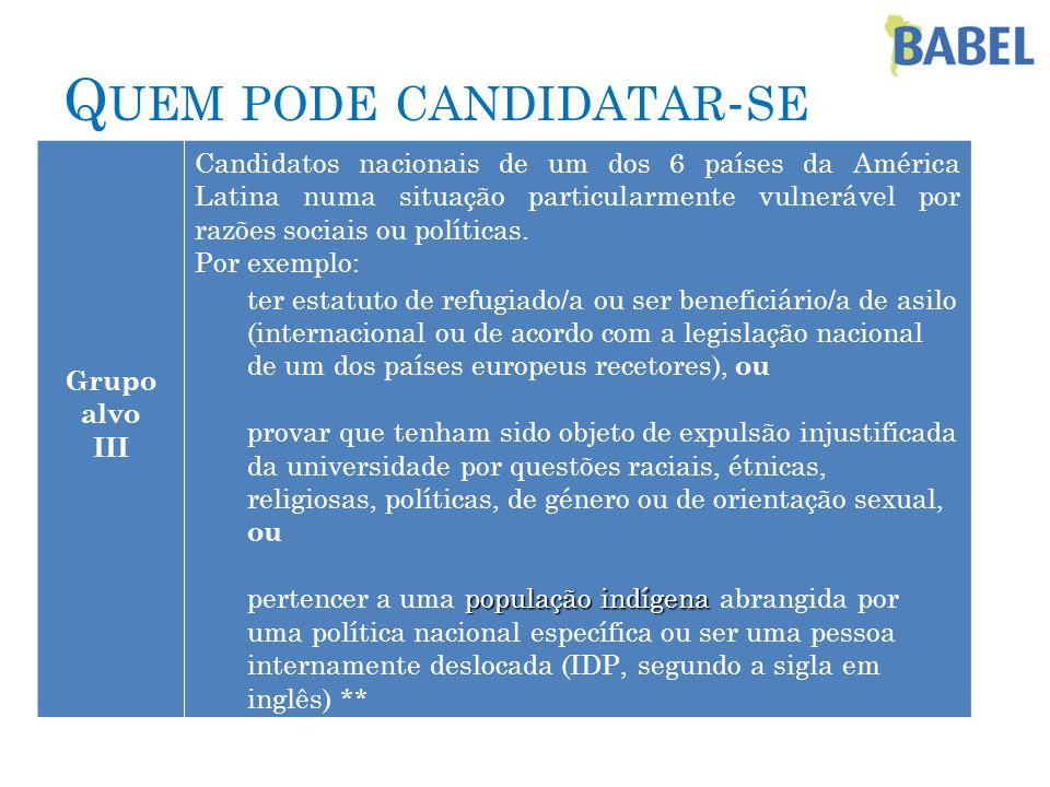 Q UEM PODE CANDIDATAR - SE Grupo alvo III Candidatos nacionais de um dos 6 países da América Latina numa situação particularmente vulnerável por razões sociais ou políticas.