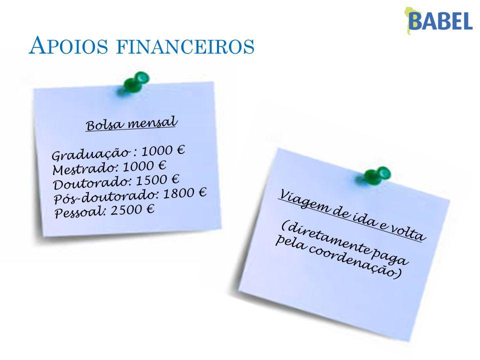 Bolsa mensal Graduação : 1000 € Mestrado: 1000 € Doutorado: 1500 € Pós-doutorado: 1800 € Pessoal: 2500 € A POIOS FINANCEIROS Viagem de ida e volta (diretamente paga pela coordenação)