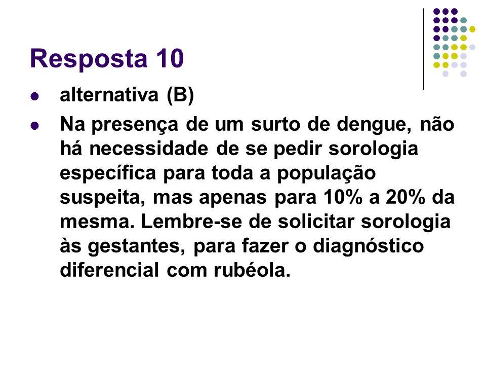 Resposta 10 alternativa (B) Na presença de um surto de dengue, não há necessidade de se pedir sorologia específica para toda a população suspeita, mas