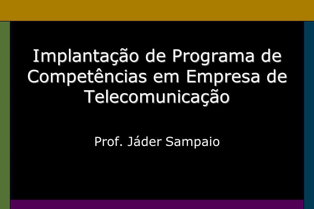 Implantação de Programa de Competências em Empresa de Telecomunicação Prof. Jáder Sampaio