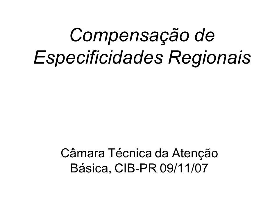 Compensação de Especificidades Regionais Câmara Técnica da Atenção Básica, CIB-PR 09/11/07