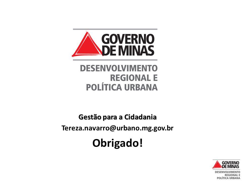Gestão para a Cidadania Tereza.navarro@urbano.mg.gov.br Obrigado!