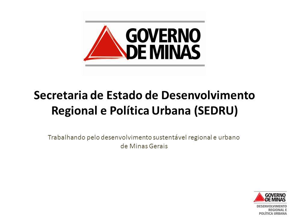 Secretaria de Estado de Desenvolvimento Regional e Política Urbana (SEDRU) Trabalhando pelo desenvolvimento sustentável regional e urbano de Minas Gerais