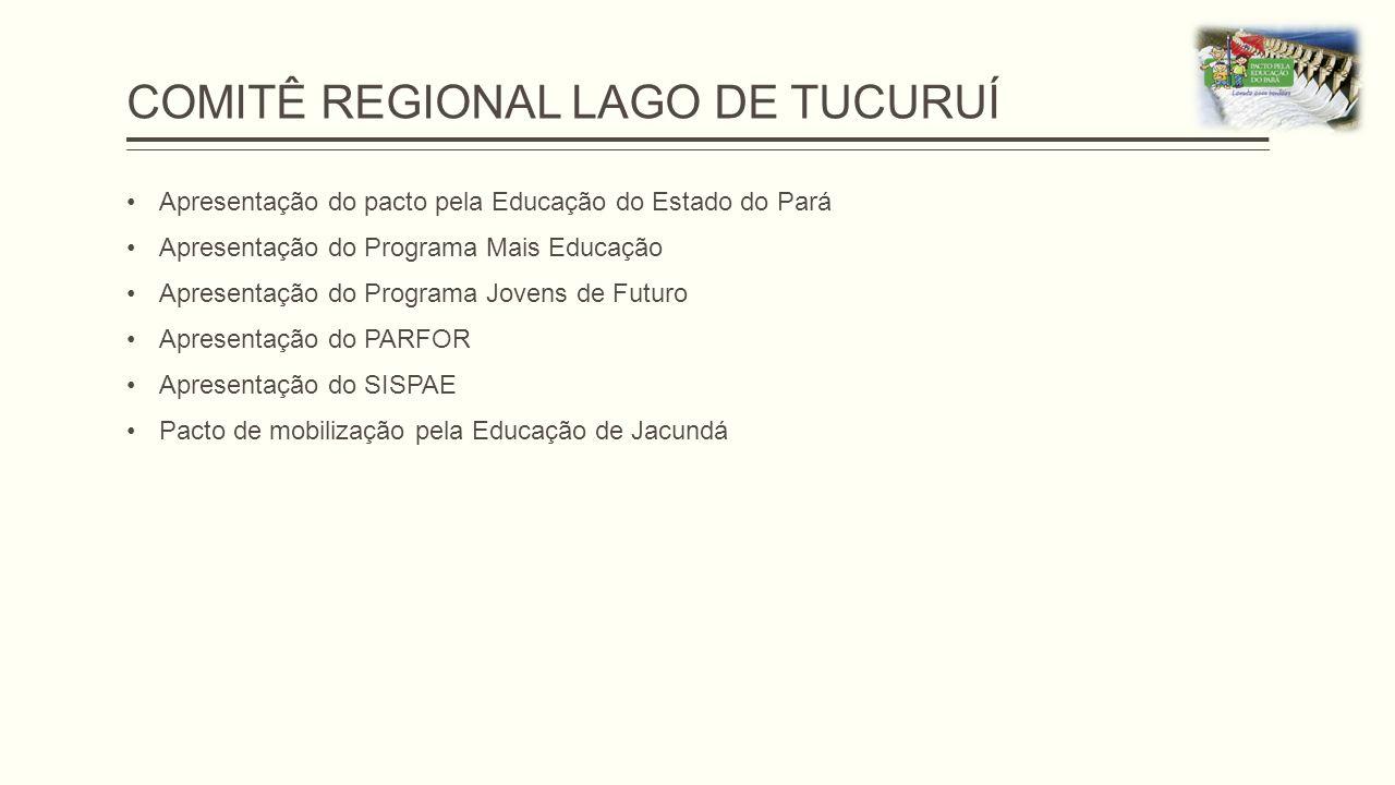 COMITÊ REGIONAL LAGO DE TUCURUÍ Apresentação do pacto pela Educação do Estado do Pará Apresentação do Programa Mais Educação Apresentação do Programa