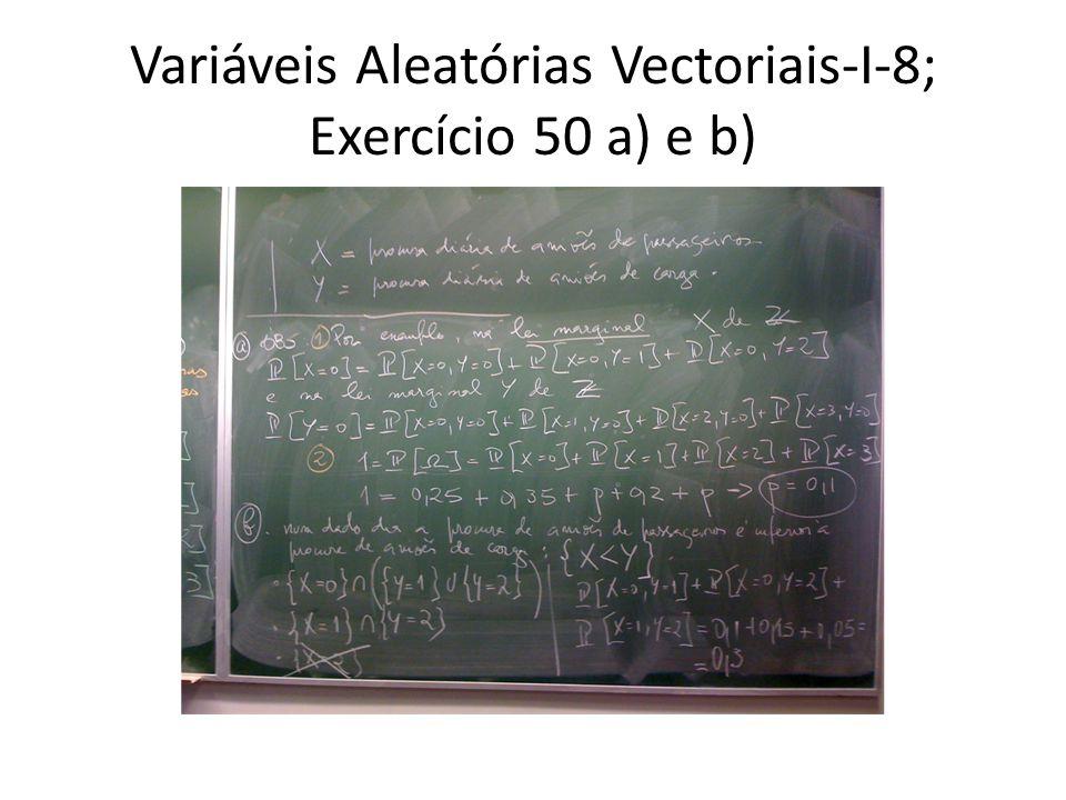 Variáveis Aleatórias Vectoriais-I-8; Exercício 50 a) e b)