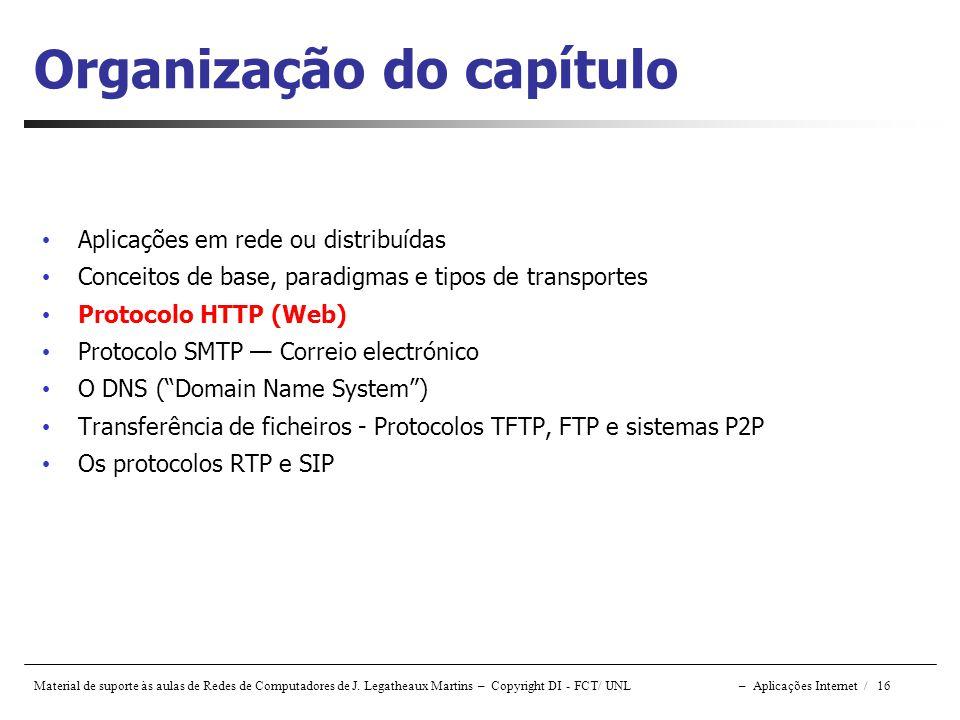 Material de suporte às aulas de Redes de Computadores de J. Legatheaux Martins – Copyright DI - FCT/ UNL – Aplicações Internet / 16 Organização do cap